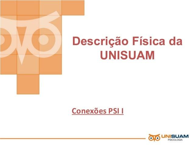 Descrição Física da UNISUAM Conexões PSI I