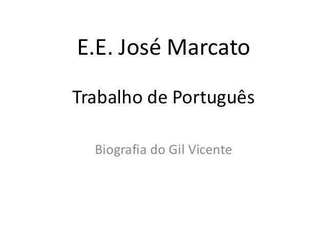 E.E. José Marcato Trabalho de Português Biografia do Gil Vicente