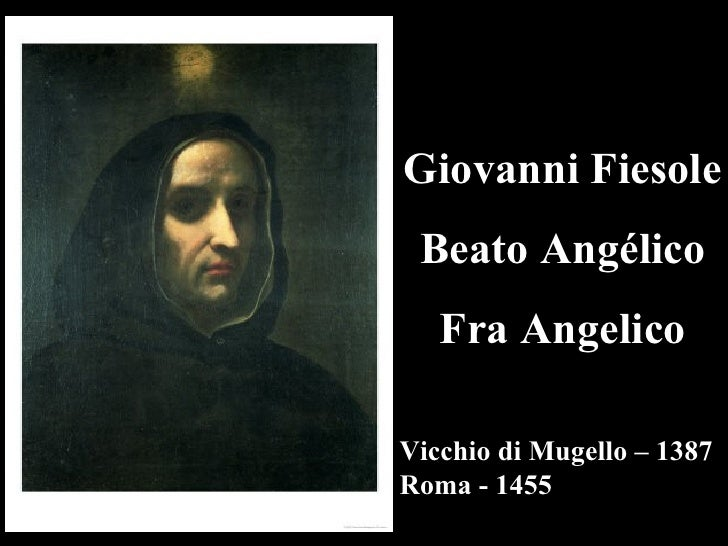 Giovanni Fiesole Beato Angélico   Fra AngelicoVicchio di Mugello – 1387Roma - 1455