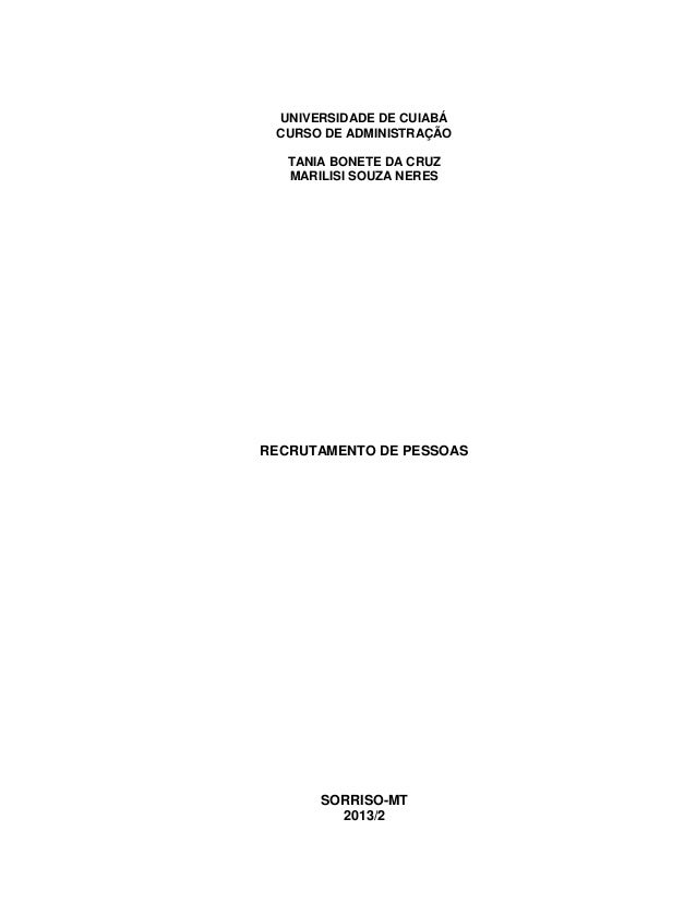 UNIVERSIDADE DE CUIABÁ CURSO DE ADMINISTRAÇÃO TANIA BONETE DA CRUZ MARILISI SOUZA NERES  RECRUTAMENTO DE PESSOAS  SORRISO-...