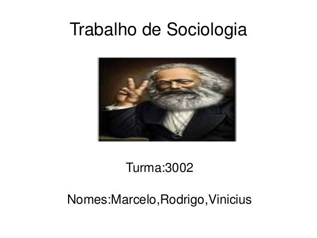 TrabalhodeSociologia Turma:3002 Nomes:Marcelo,Rodrigo,Vinicius