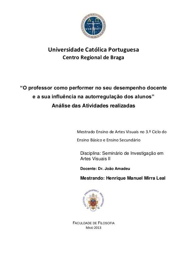 """Universidade Católica PortuguesaCentro Regional de Braga""""O professor como performer no seu desempenho docentee a sua influ..."""