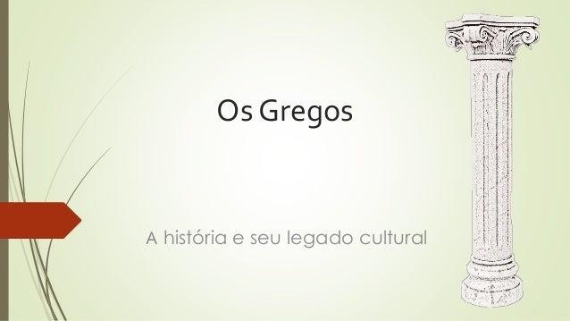 Os Gregos A história e seu legado cultural