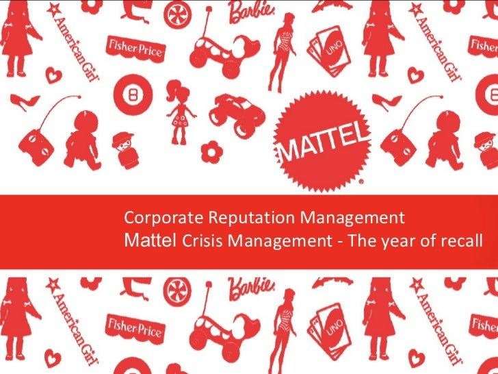 Corporate Reputation Management Mattel  Crisis Management - The year of recall