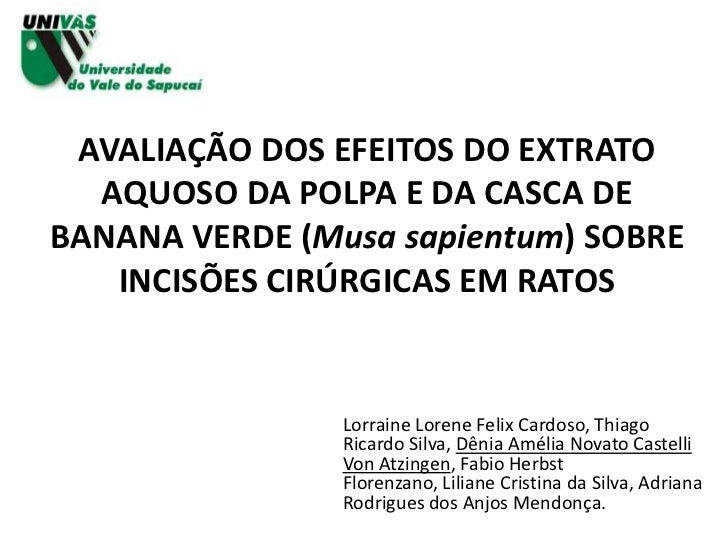 AVALIAÇÃO DOS EFEITOS DO EXTRATO  AQUOSO DA POLPA E DA CASCA DEBANANA VERDE (Musa sapientum) SOBRE   INCISÕES CIRÚRGICAS E...