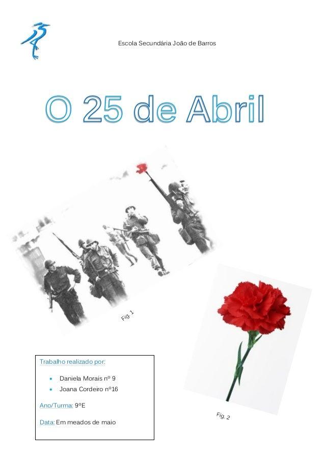 Escola Secundária João de BarrosTrabalho realizado por:      Daniela Morais nº 9      Joana Cordeiro nº16Ano/Turma: 9ºED...