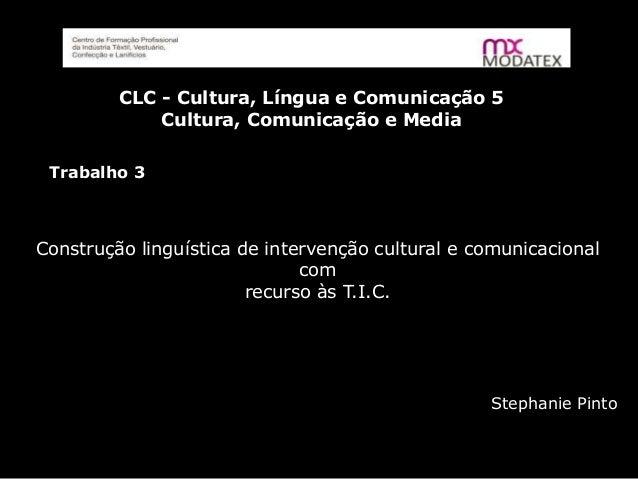 CLC - Cultura, Língua e Comunicação 5 Cultura, Comunicação e Media Trabalho 3 Construção linguística de intervenção cultur...