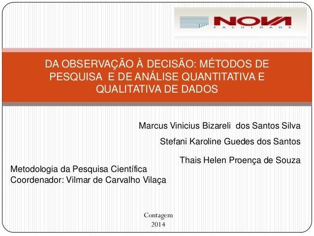 Marcus Vinicius Bizareli dos Santos Silva Stefani Karoline Guedes dos Santos  Thais Helen Proença de Souza  DA OBSERVAÇÃO ...