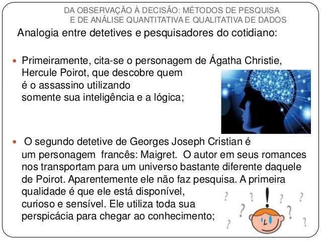 Analogia entre detetives e pesquisadores do cotidiano:  Primeiramente, cita-se o personagem de Ágatha Christie, Hercule P...