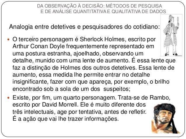 O terceiro personagem é Sherlock Holmes, escrito por Arthur Conan Doyle frequentemente representado em uma postura estran...