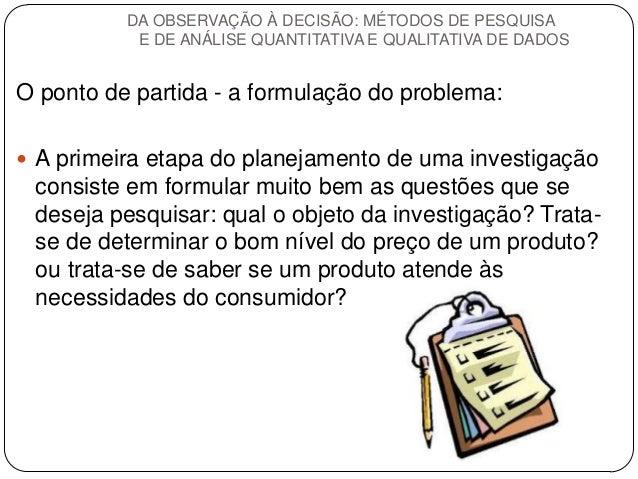 O ponto de partida - a formulação do problema:  A primeira etapa do planejamento de uma investigação consiste em formular...