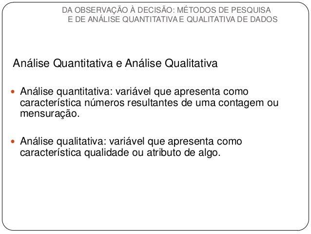 Análise Quantitativa e Análise Qualitativa  Análise quantitativa: variável que apresenta como característica números resu...