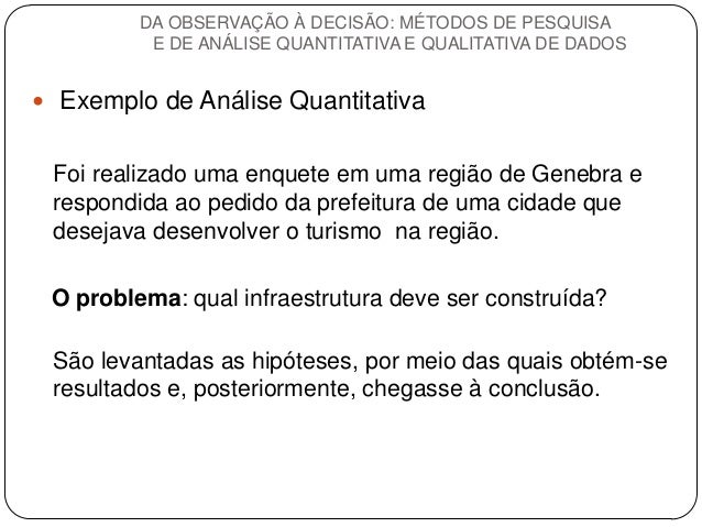 Exemplo de Análise Quantitativa  Foi realizado uma enquete em uma região de Genebra e respondida ao pedido da prefeitura...