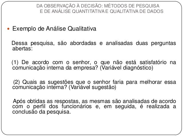 Exemplo de Análise Qualitativa  Dessa pesquisa, são abordadas e analisadas duas perguntas abertas:  (1) De acordo com o s...