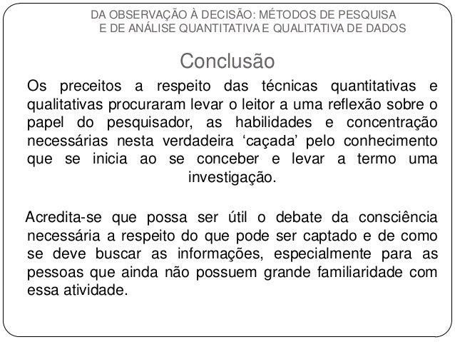 Conclusão  Os preceitos a respeito das técnicas quantitativas e qualitativas procuraram levar o leitor a uma reflexão sobr...