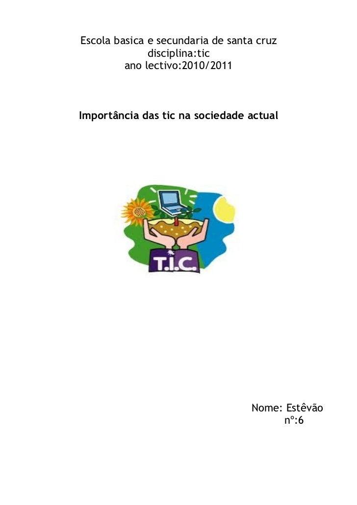 Escola basica e secundaria de santa cruz              disciplina:tic         ano lectivo:2010/2011Importância das tic na s...