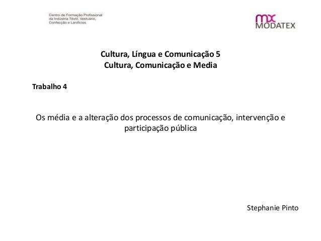Cultura, Língua e Comunicação 5 Cultura, Comunicação e Media Trabalho 4 Os média e a alteração dos processos de comunicaçã...