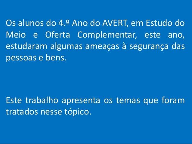 Os alunos do 4.º Ano do AVERT, em Estudo do Meio e Oferta Complementar, este ano, estudaram algumas ameaças à segurança da...