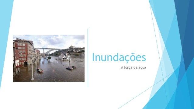 Inundações A força da água
