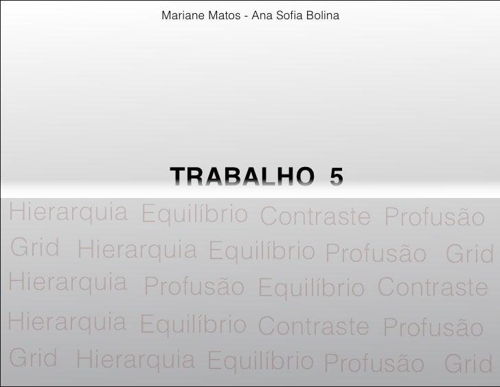 Mariane Matos - Ana Sofia Bolina             TRABALHO 5Hierarquia Equilíbrio Contraste ProfusãoGrid Hierarquia Equilíbrio P...