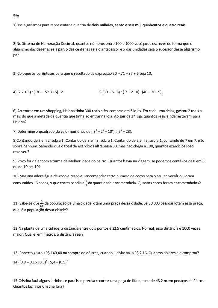 5ªA1)Use algarismos para representar a quantia de dois milhões, cento e seis mil, quinhentos e quatro reais.2)No Sistema d...