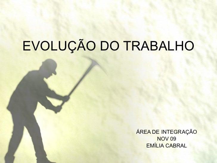 EVOLUÇÃO DO TRABALHO ÁREA DE INTEGRAÇÃO NOV 09 EMÍLIA CABRAL