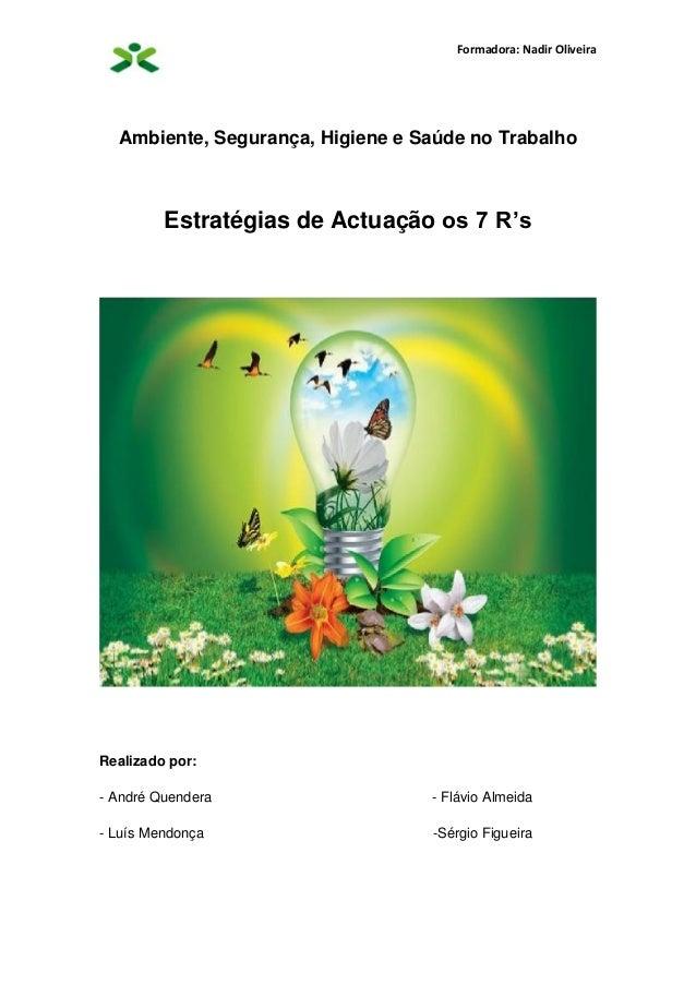 Formadora: Nadir Oliveira Ambiente, Segurança, Higiene e Saúde no Trabalho Estratégias de Actuação os 7 R's Realizado por:...