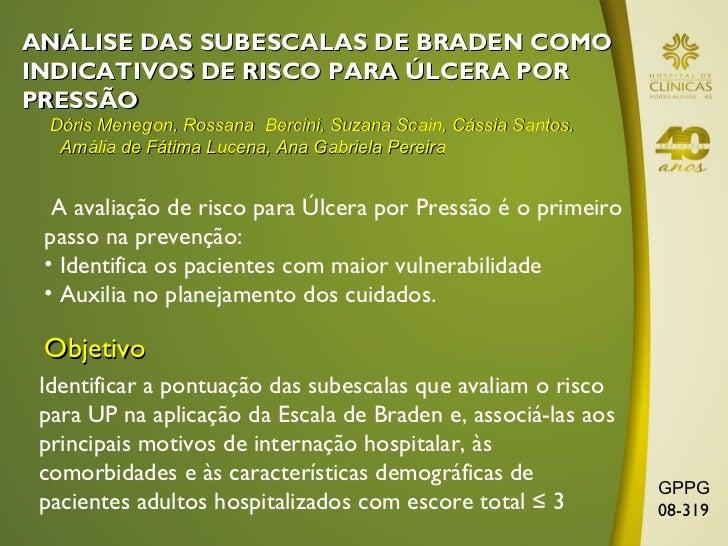 ANÁLISE DAS SUBESCALAS DE BRADEN COMOINDICATIVOS DE RISCO PARA ÚLCERA PORPRESSÃO  Dóris Menegon, Rossana Bercini, Suzana S...