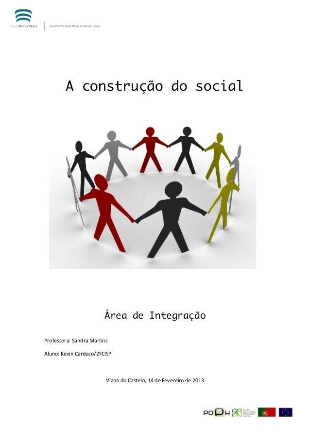 A construção do social                                    Área de Integração Professora: Sandra Martin...