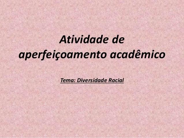 Atividade de aperfeiçoamento acadêmico Tema: Diversidade Racial