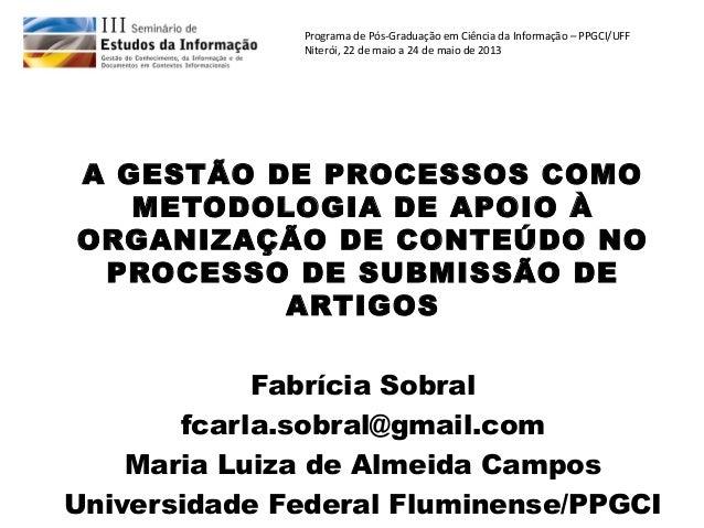 Programa de Pós-Graduação em Ciência da Informação – PPGCI/UFFNiterói, 22 de maio a 24 de maio de 2013A GESTÃO DE PROCESSO...