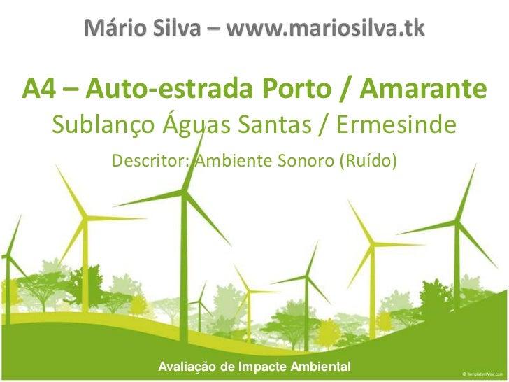 A4 – Auto-estrada Porto / Amarante  Sublanço Águas Santas / Ermesinde      Descritor: Ambiente Sonoro (Ruído)           Av...