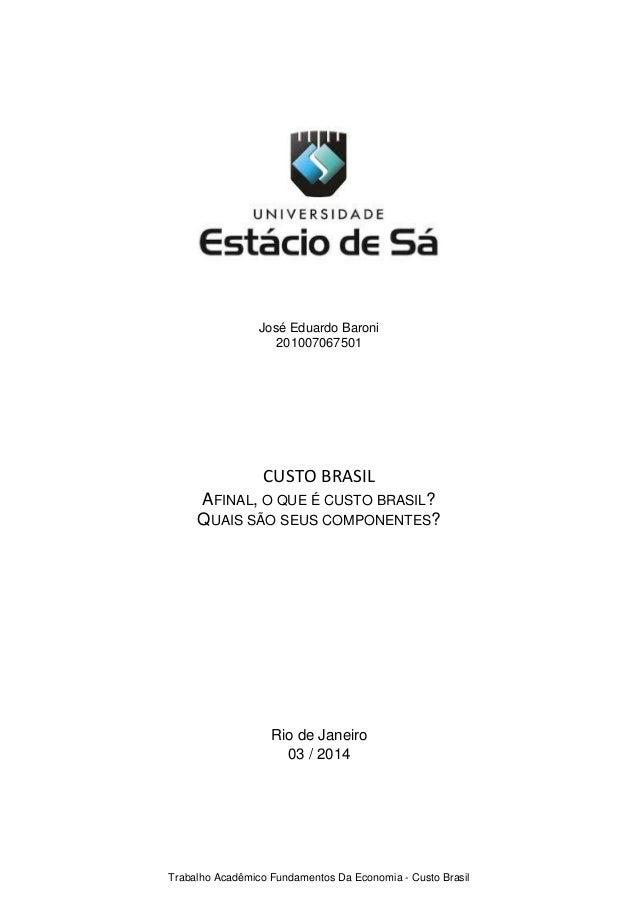 Trabalho Acadêmico Fundamentos Da Economia - Custo Brasil José Eduardo Baroni 201007067501 CUSTO BRASIL AFINAL, O QUE É CU...