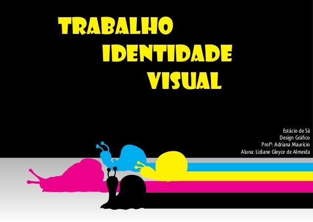 Trabalho Identidade Visual Estácio de Sá Design Gráfico Profª: Adriana Maurício Aluna: Lidiane Gleyce de Almeida