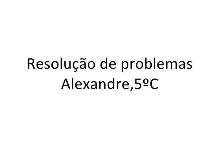 Resolução de problemas Alexandre,5ºC