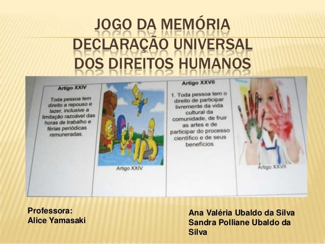 JOGO DA MEMÓRIA          DECLARAÇÃO UNIVERSAL          DOS DIREITOS HUMANOSProfessora:           Ana Valéria Ubaldo da Sil...
