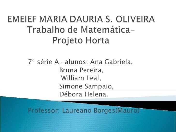 7ª série A -alunos: Ana Gabriela,          Bruna Pereira,           William Leal,          Simone Sampaio,          Débora...