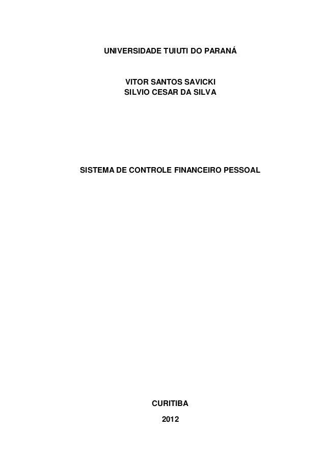 UNIVERSIDADE TUIUTI DO PARANÁ  VITOR SANTOS SAVICKI SILVIO CESAR DA SILVA  SISTEMA DE CONTROLE FINANCEIRO PESSOAL  CURITIB...