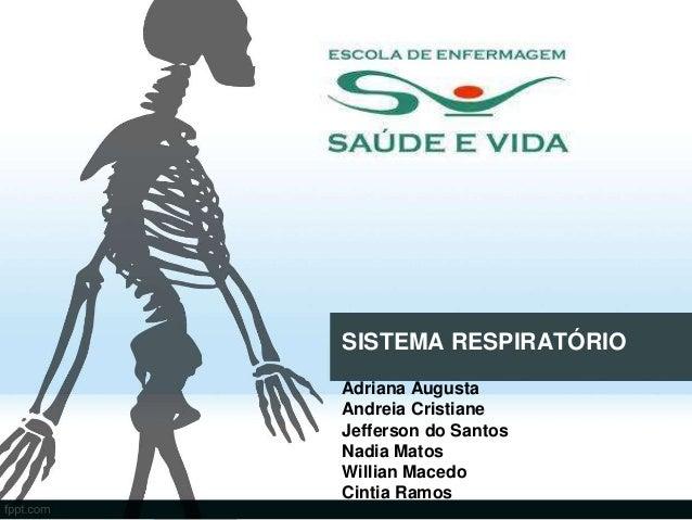 SISTEMA RESPIRATÓRIO  Adriana Augusta  Andreia Cristiane  Jefferson do Santos  Nadia Matos  Willian Macedo  Cintia Ramos