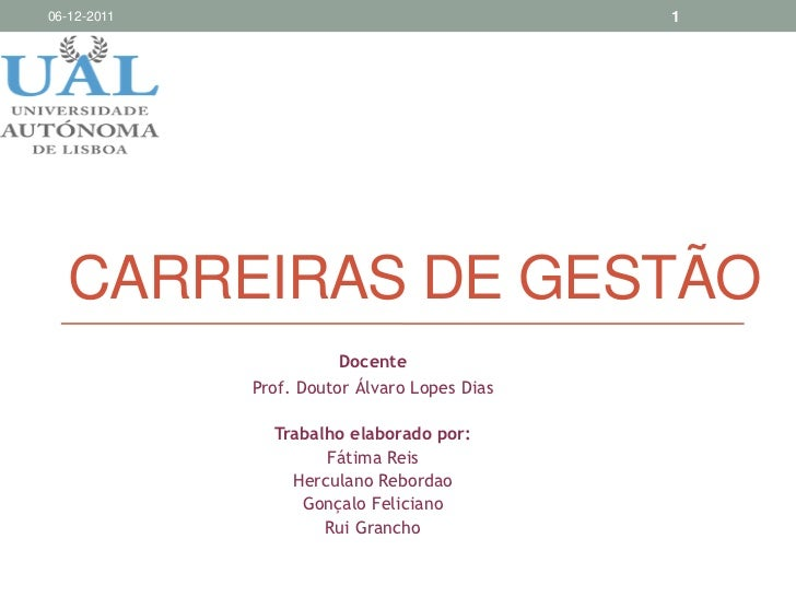 06-12-2011                                    1  CARREIRAS DE GESTÃO                        Docente             Prof. Dout...