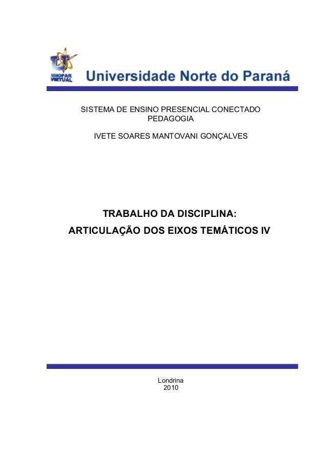 SISTEMA DE ENSINO PRESENCIAL CONECTADO PEDAGOGIA IVETE SOARES MANTOVANI GONÇALVES TRABALHO DA DISCIPLINA: ARTICULAÇÃO DOS ...