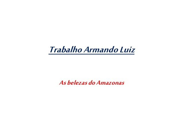 TrabalhoArmandoLuiz AsbelezasdoAmazonas