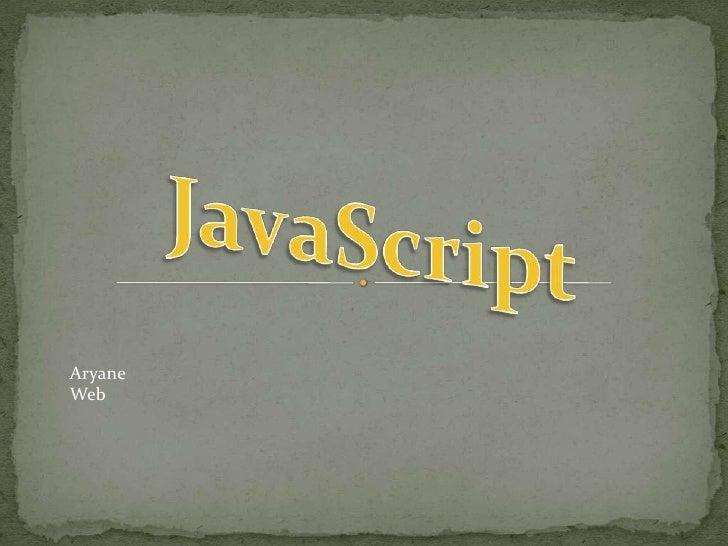 JavaScript<br />Aryane<br />Web <br />