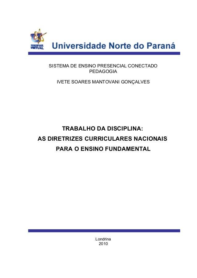 SISTEMA DE ENSINO PRESENCIAL CONECTADO PEDAGOGIA IVETE SOARES MANTOVANI GONÇALVES TRABALHO DA DISCIPLINA: AS DIRETRIZES CU...