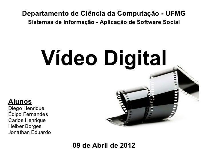 Departamento de Ciência da Computação - UFMG       Sistemas de Informação - Aplicação de Software Social            Vídeo ...
