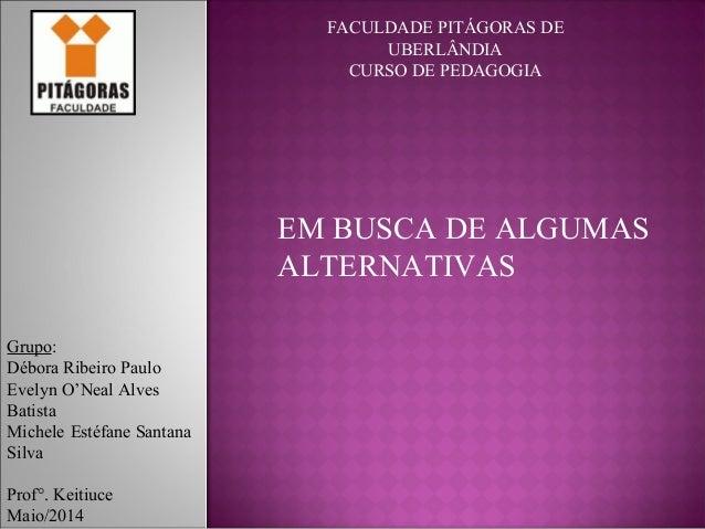 EM BUSCA DE ALGUMAS ALTERNATIVAS Grupo: Débora Ribeiro Paulo Evelyn O'Neal Alves Batista Michele Estéfane Santana Silva Pr...