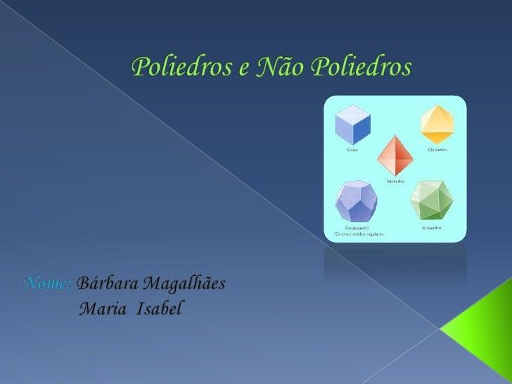    Poliedro é um sólido geométrico cuja superfície é composta por um    número finito de faces, em que cada uma das faces...