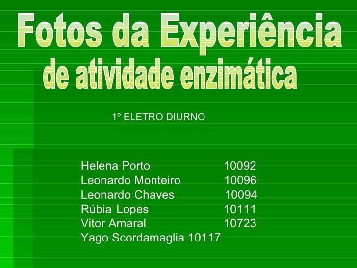 Fotos da Experiência  de atividade enzimática Helena Porto  10092  Leonardo Monteiro  10096 Leonardo Chaves  10094 Rúbia  ...