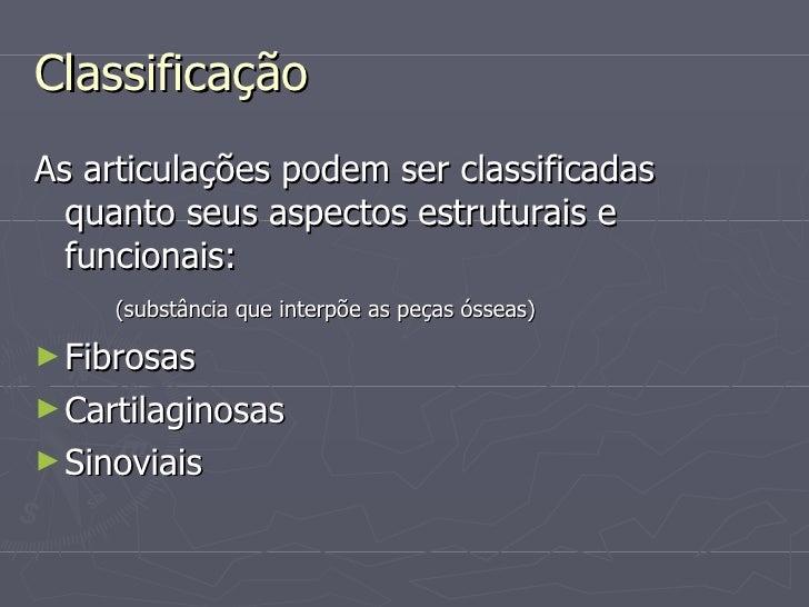 Classificação <ul><li>As articulações podem ser classificadas quanto seus aspectos estruturais e funcionais: </li></ul><ul...