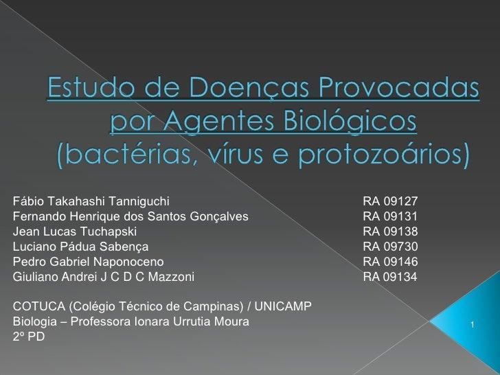 Estudo de Doenças Provocadas por Agentes Biológicos(bactérias, vírus e protozoários)<br />1<br />Fábio Takahashi Tanniguch...